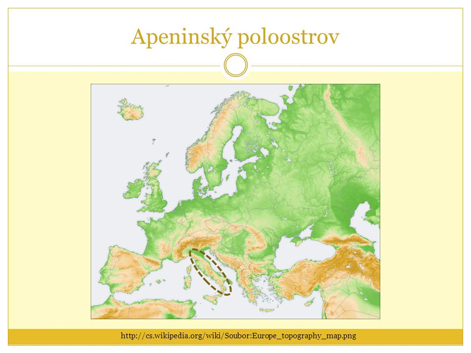 Apeninský poloostrov http://cs.wikipedia.org/wiki/Soubor:Europe_topography_map.png