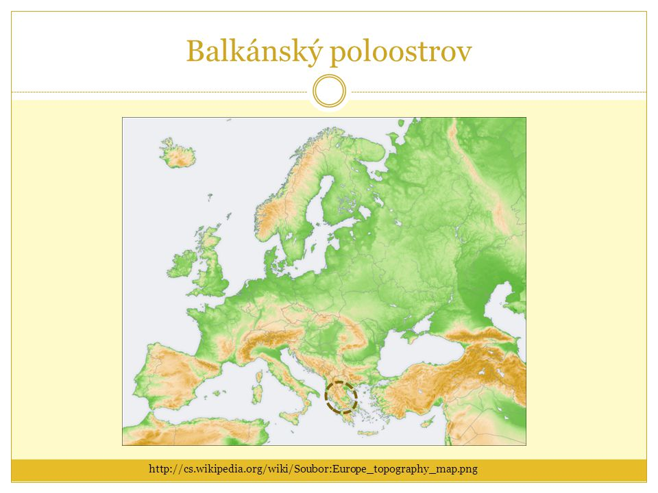 Balkánský poloostrov http://cs.wikipedia.org/wiki/Soubor:Europe_topography_map.png