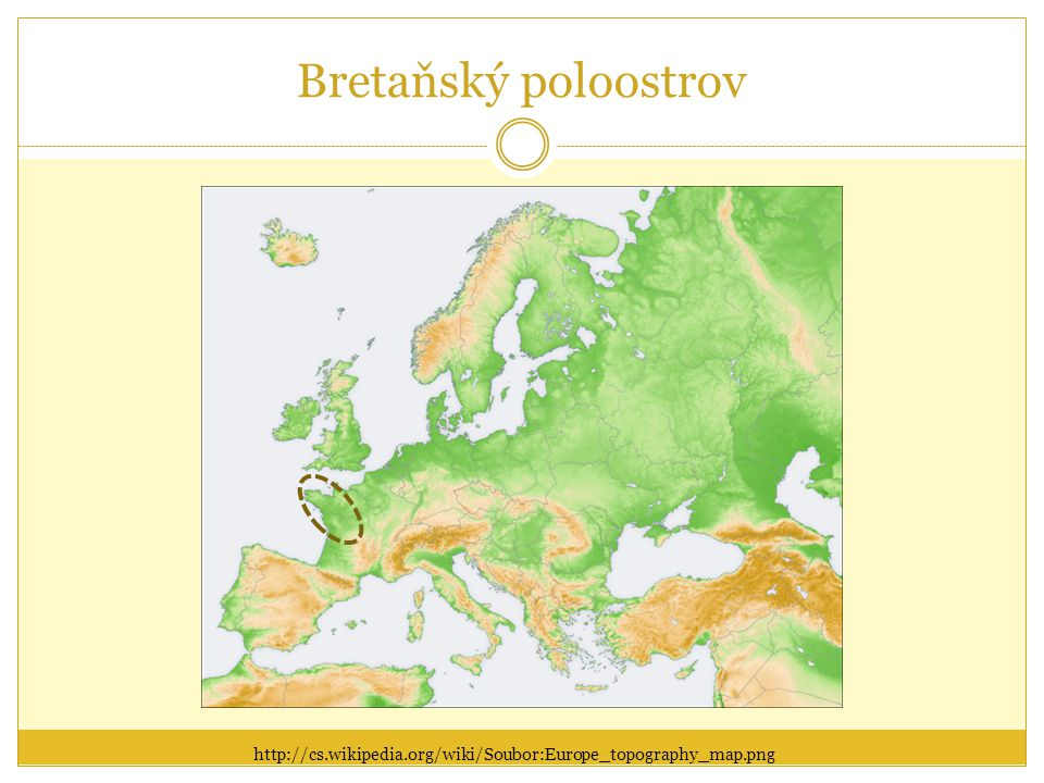 Bretaňský poloostrov http://cs.wikipedia.org/wiki/Soubor:Europe_topography_map.png