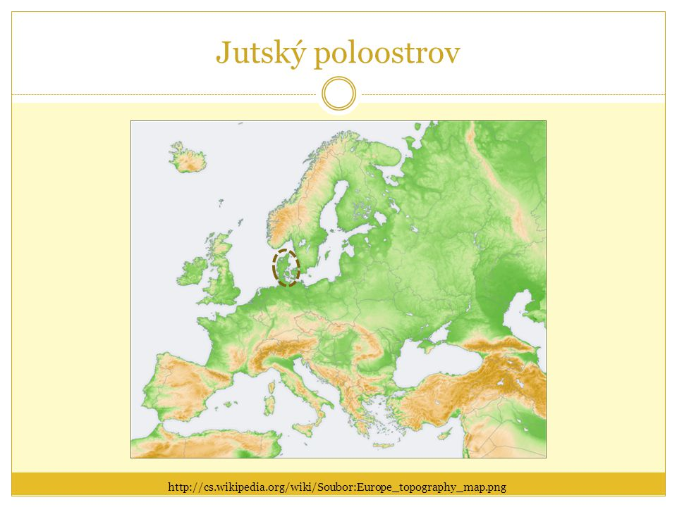 Jutský poloostrov http://cs.wikipedia.org/wiki/Soubor:Europe_topography_map.png