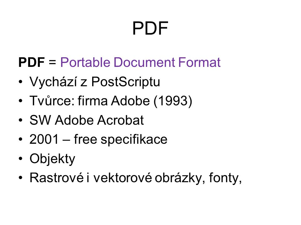 PDF PDF = Portable Document Format Vychází z PostScriptu