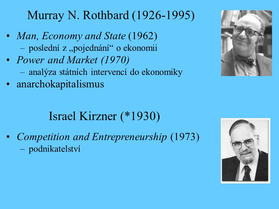 Murray N. Rothbard (1926-1995) Israel Kirzner (*1930)