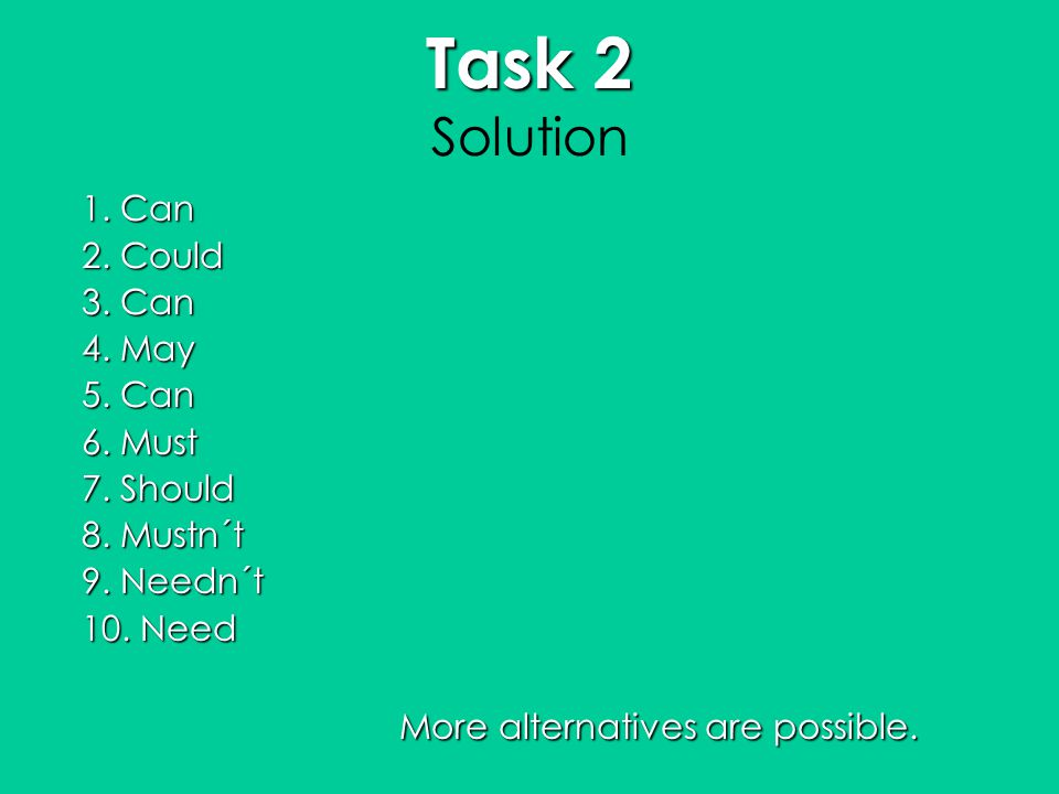 Task 2 Solution 1. Can 2. Could 3. Can 4. May 5. Can 6. Must 7. Should