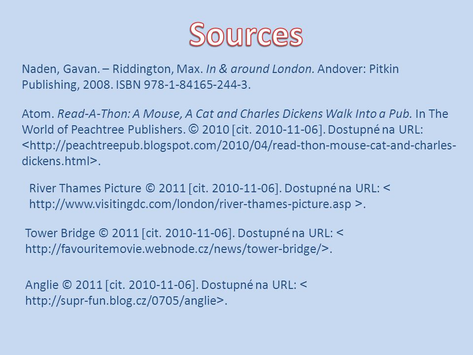 Sources Naden, Gavan. – Riddington, Max. In & around London. Andover: Pitkin Publishing, 2008. ISBN 978-1-84165-244-3.