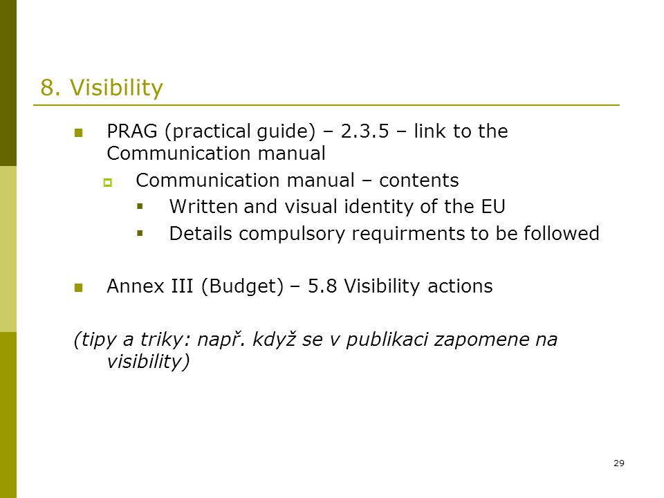 8. Visibility PRAG (practical guide) – 2.3.5 – link to the Communication manual. Communication manual – contents.