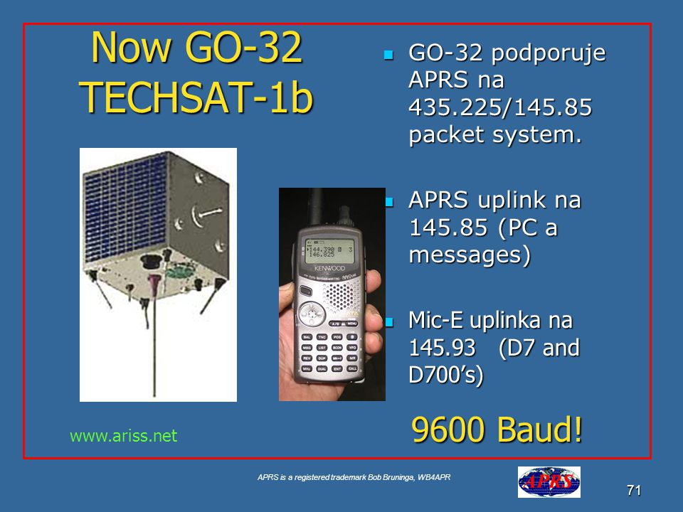 Now GO-32 TECHSAT-1b GO-32 podporuje APRS na 435.225/145.85 packet system. APRS uplink na 145.85 (PC a messages)