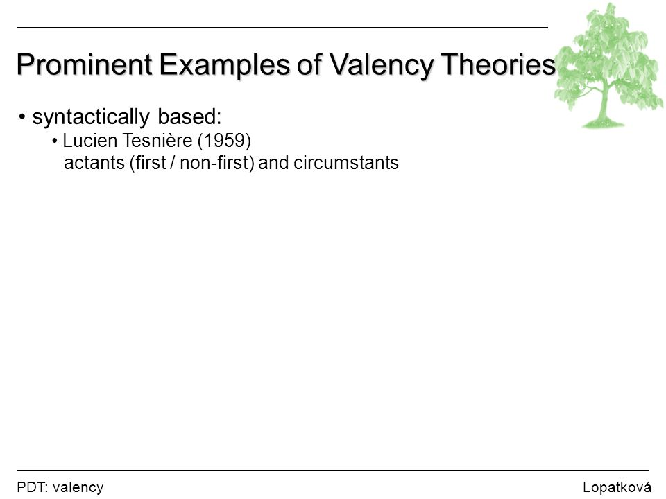 Prominent Examples of Valency Theories