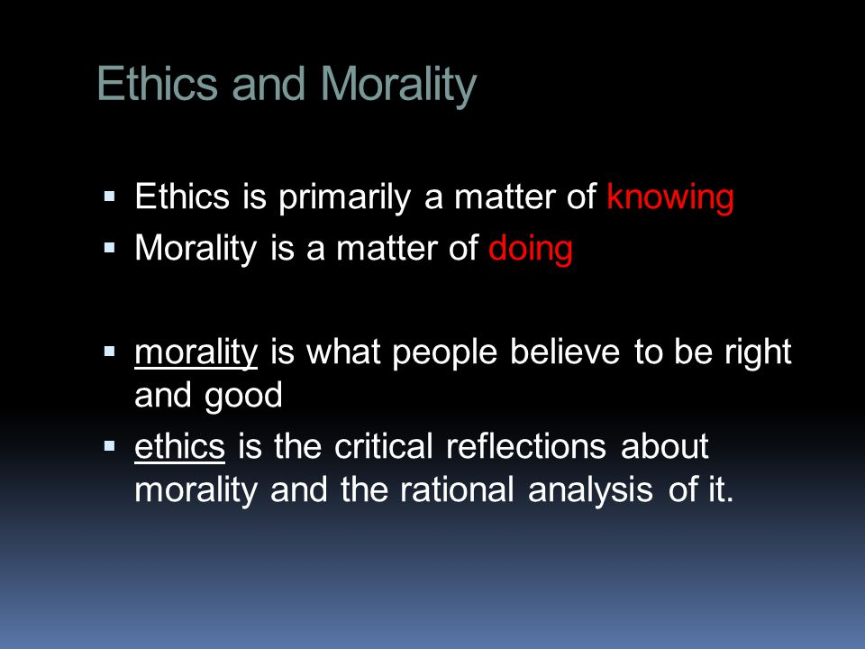 Ethics and Morality Ethics is primarily a matter of knowing