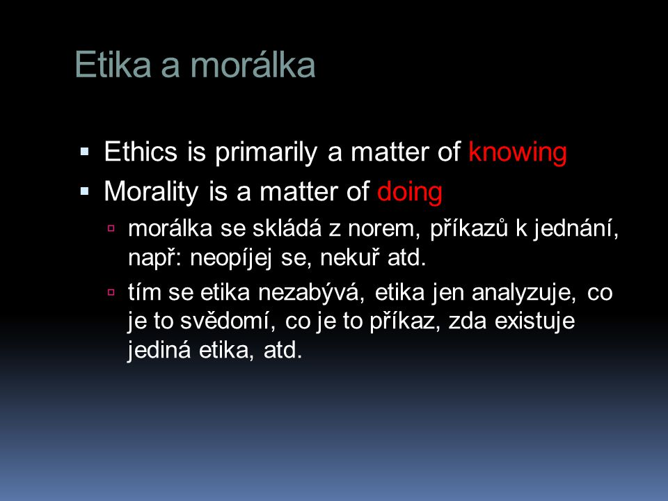 Etika a morálka Ethics is primarily a matter of knowing