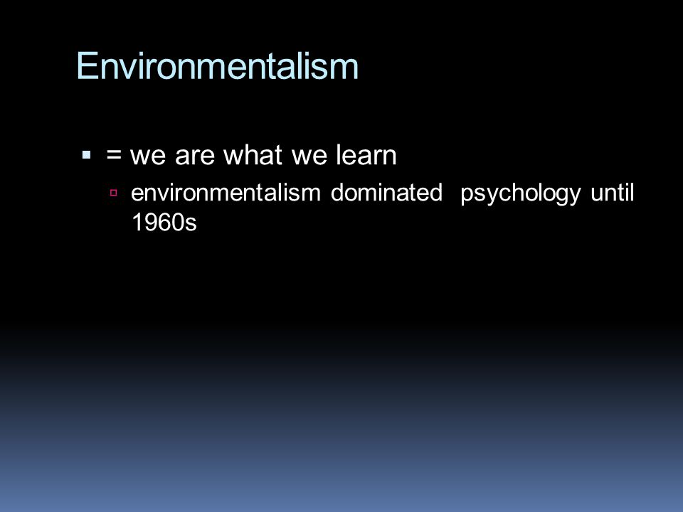 Environmentalism = we are what we learn