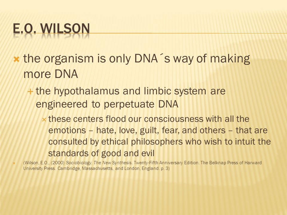 E.O. Wilson the organism is only DNA´s way of making more DNA