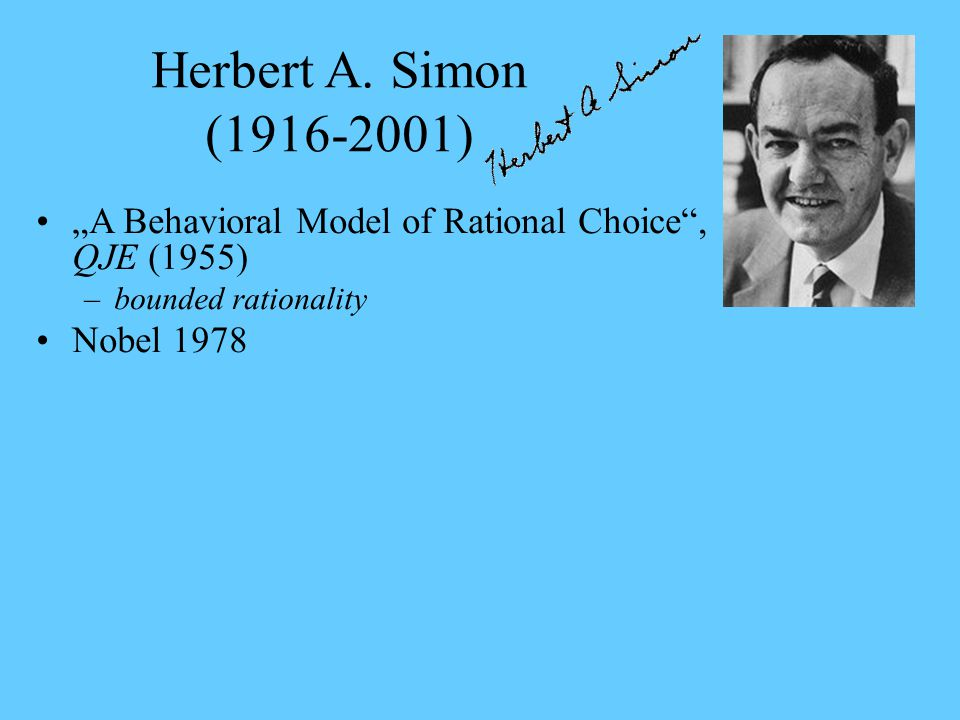 "Herbert A. Simon (1916-2001) ""A Behavioral Model of Rational Choice , QJE (1955) bounded rationality."