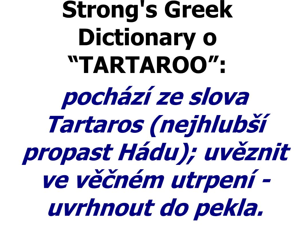 Strong s Greek Dictionary o TARTAROO :