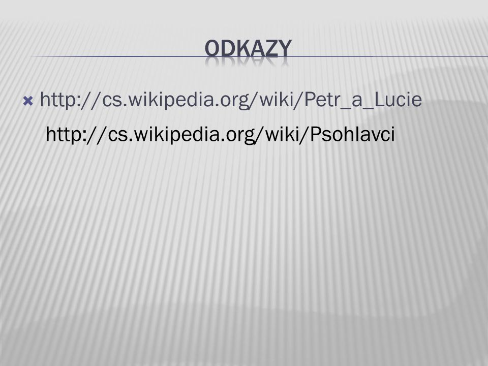 Odkazy http://cs.wikipedia.org/wiki/Petr_a_Lucie