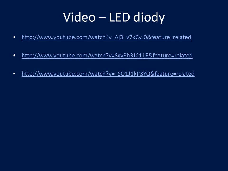 Video – LED diody http://www.youtube.com/watch v=Aj3_v7xCyJ0&feature=related. http://www.youtube.com/watch v=SxvPb3JC11E&feature=related.