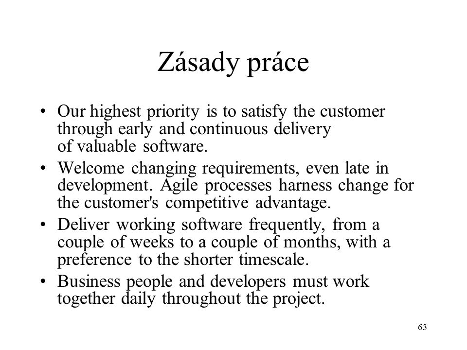 Zásady práce Our highest priority is to satisfy the customer through early and continuous delivery of valuable software.
