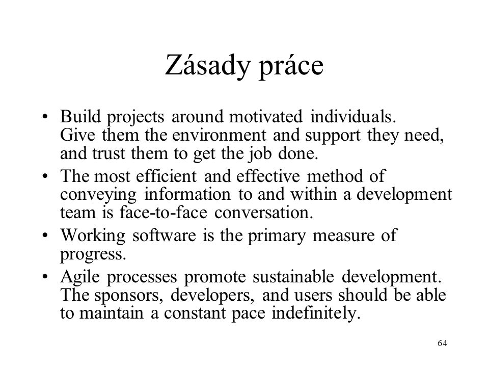 Zásady práce Build projects around motivated individuals. Give them the environment and support they need, and trust them to get the job done.