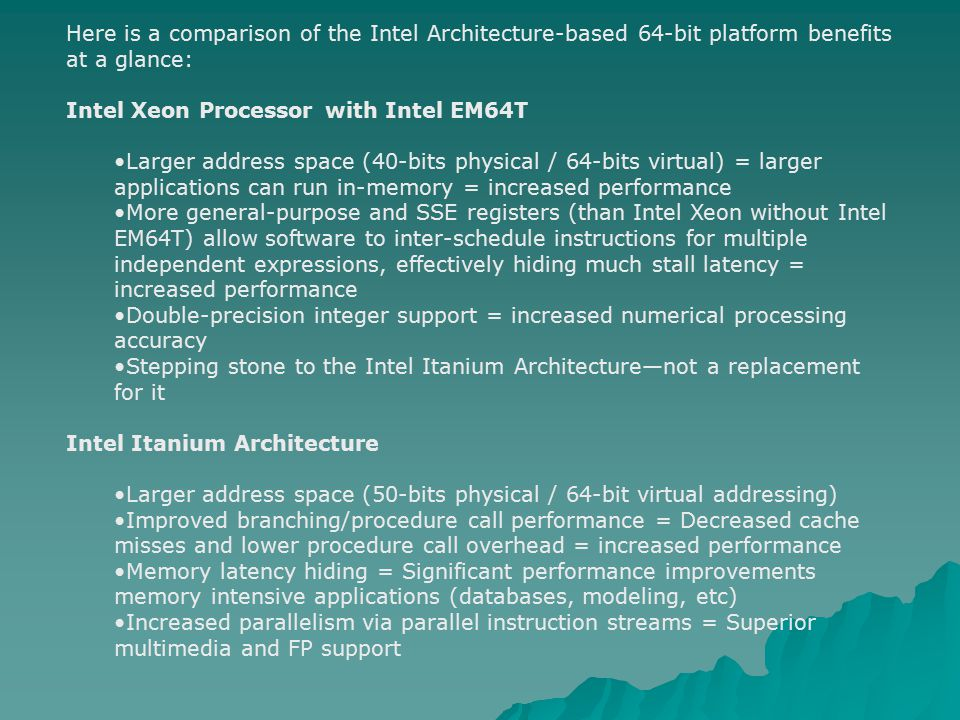Here is a comparison of the Intel Architecture-based 64-bit platform benefits at a glance:
