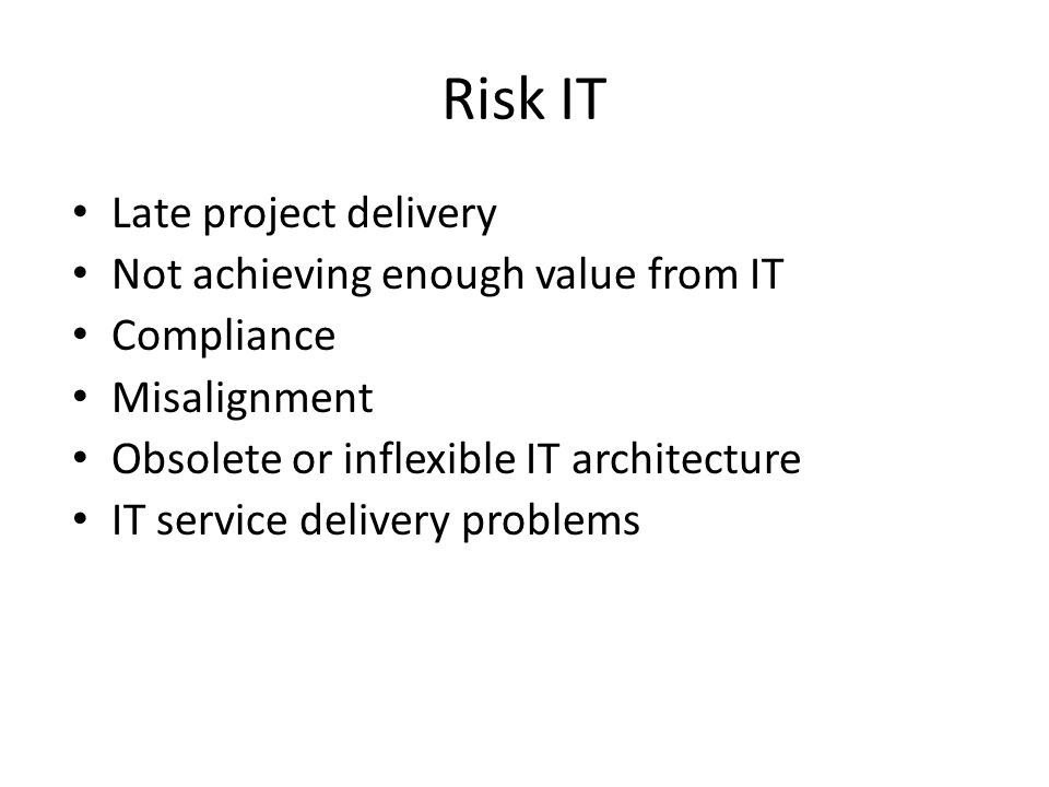 Risk IT Late project delivery Not achieving enough value from IT