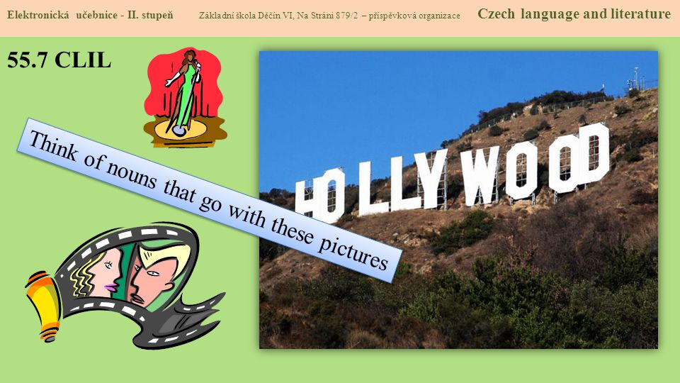 55.7 CLIL Think of nouns that go with these pictures
