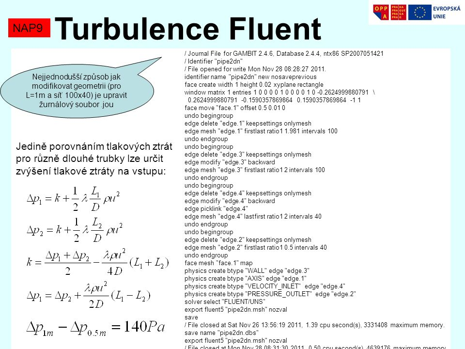 Turbulence Fluent NAP9. / Journal File for GAMBIT 2.4.6, Database 2.4.4, ntx86 SP2007051421. / Identifier pipe2dn