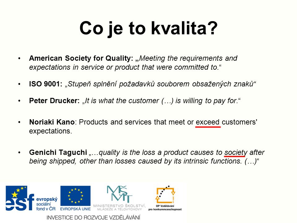 "Co je to kvalita American Society for Quality: ""Meeting the requirements and expectations in service or product that were committed to."
