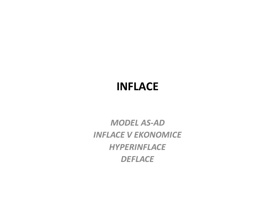 MODEL AS-AD INFLACE V EKONOMICE HYPERINFLACE DEFLACE