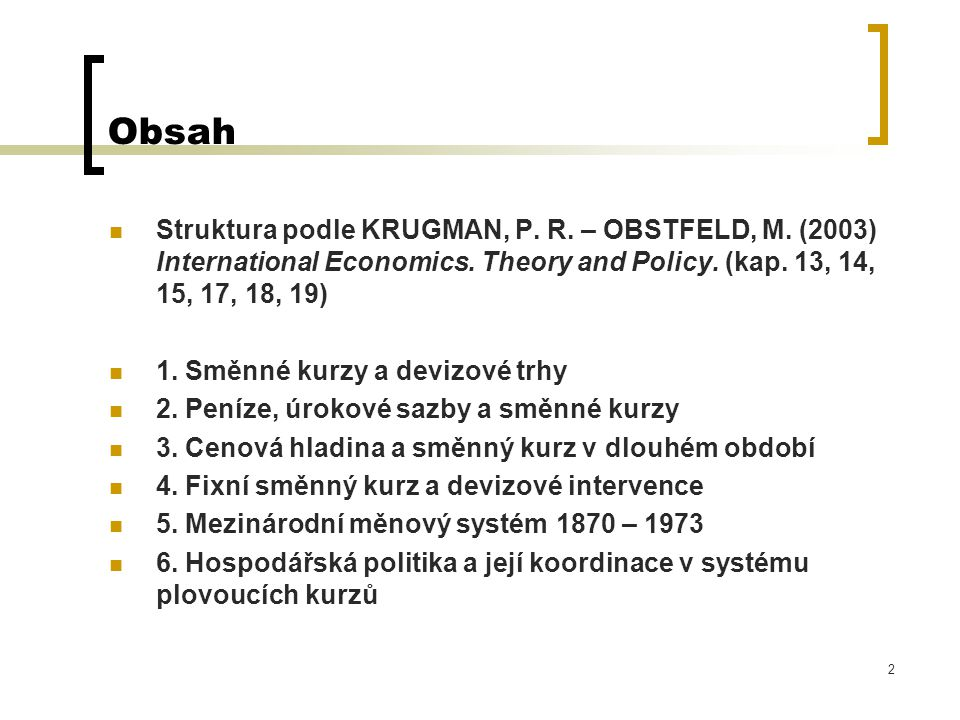 Obsah Struktura podle KRUGMAN, P. R. – OBSTFELD, M. (2003) International Economics. Theory and Policy. (kap. 13, 14, 15, 17, 18, 19)