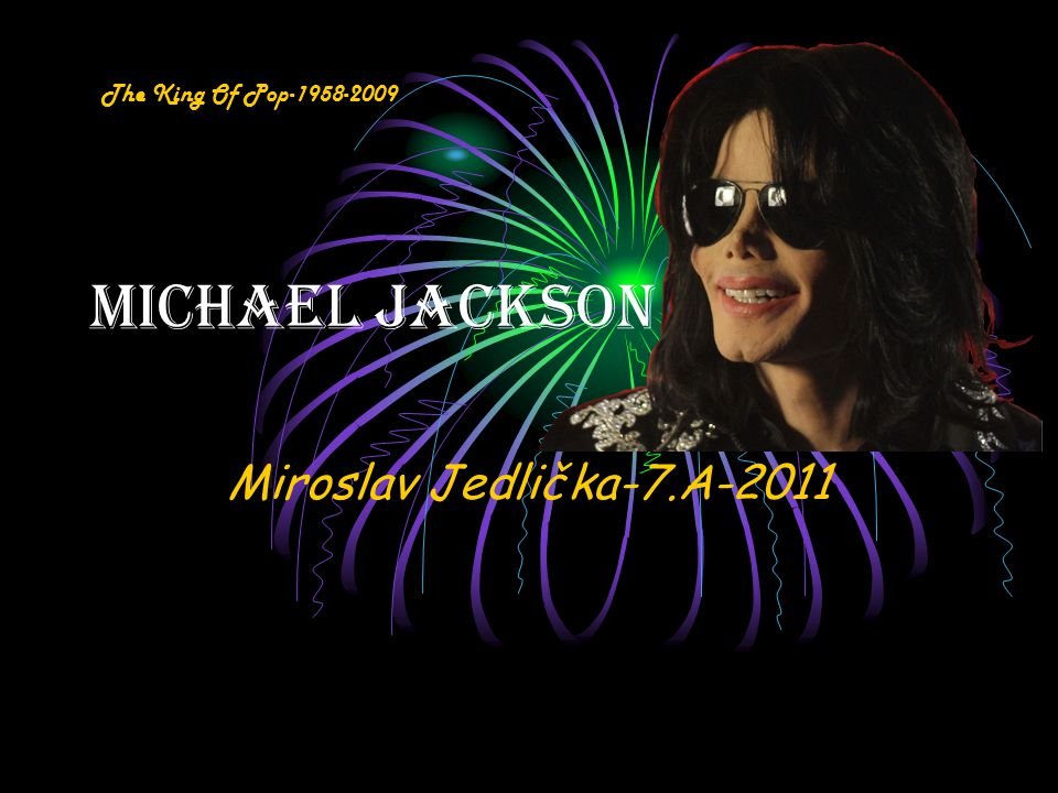 The King Of Pop-1958-2009 Michael Jackson Miroslav Jedlička-7.A-2011