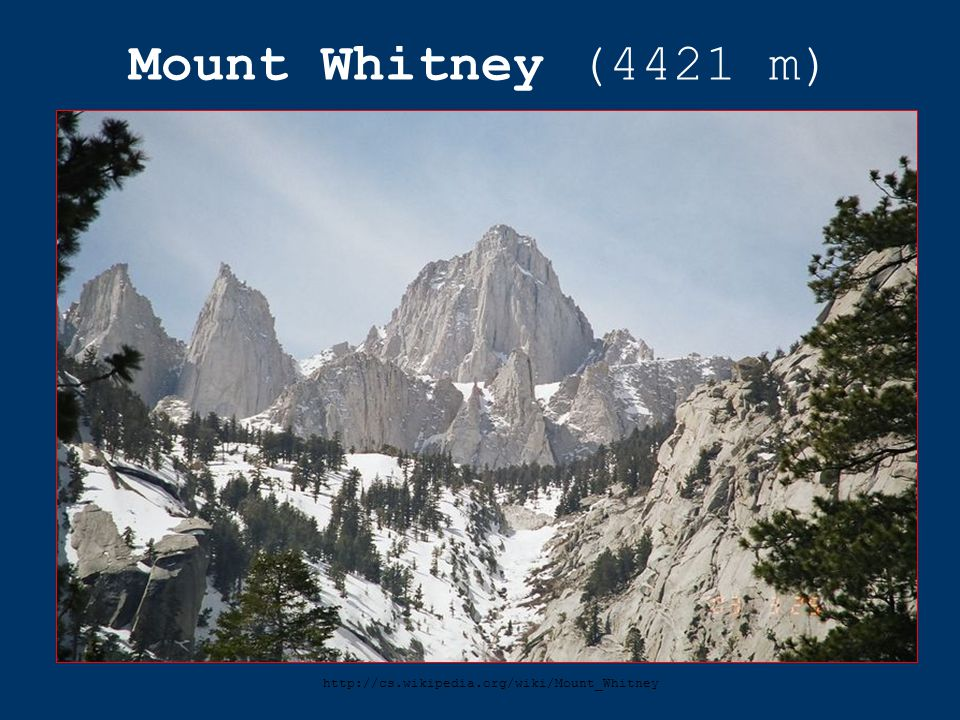Mount Whitney (4421 m) http://cs.wikipedia.org/wiki/Mount_Whitney