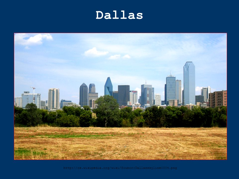 Dallas http://cs.wikipedia.org/wiki/Soubor:Dallasskyline0004.png