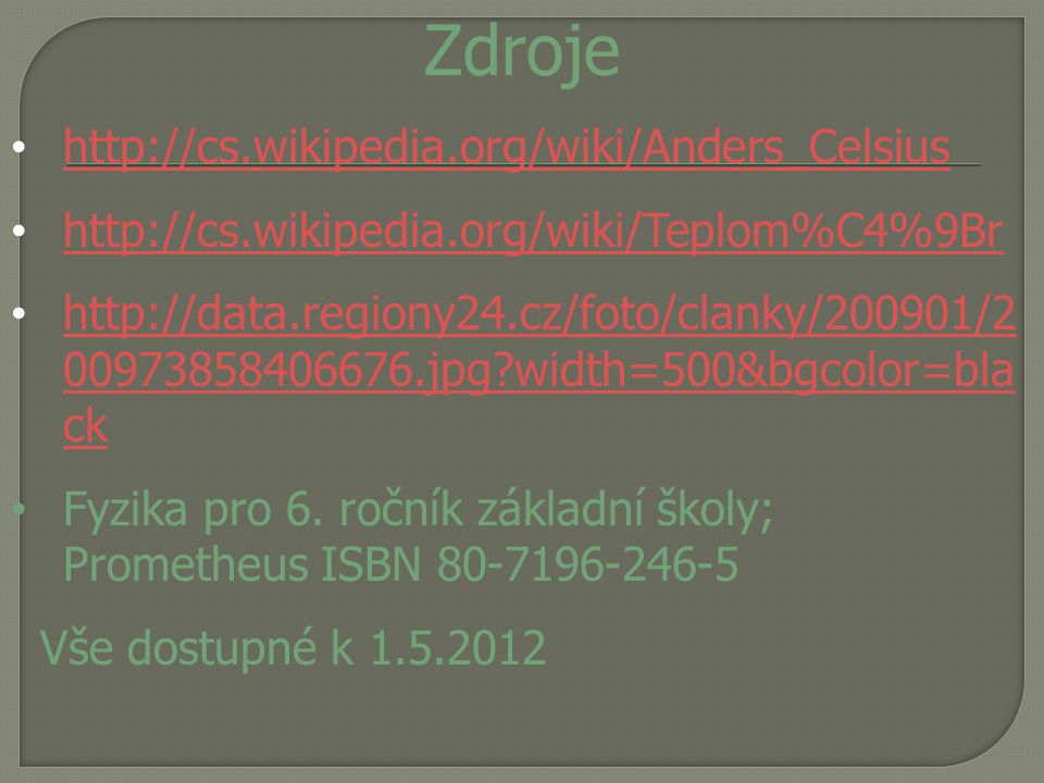 Zdroje http://cs.wikipedia.org/wiki/Anders_Celsius
