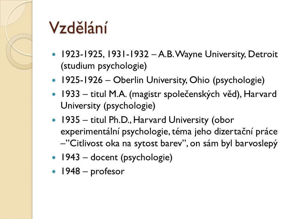 Vzdělání 1923-1925, 1931-1932 – A.B. Wayne University, Detroit (studium psychologie) 1925-1926 – Oberlin University, Ohio (psychologie)