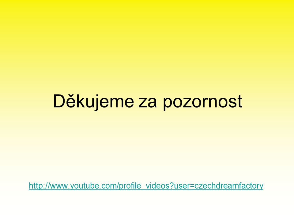 Děkujeme za pozornost http://www.youtube.com/profile_videos user=czechdreamfactory