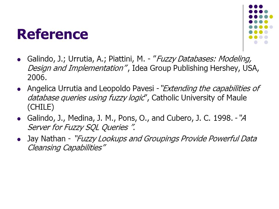 Reference Galindo, J.; Urrutia, A.; Piattini, M. - Fuzzy Databases: Modeling, Design and Implementation , Idea Group Publishing Hershey, USA, 2006.