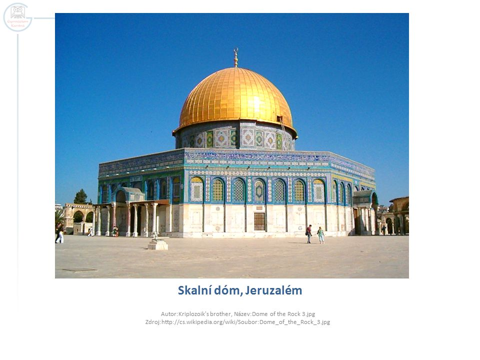 Skalní dóm, Jeruzalém Autor:Kriplozoik s brother, Název:Dome of the Rock 3.jpg Zdroj:http://cs.wikipedia.org/wiki/Soubor:Dome_of_the_Rock_3.jpg.