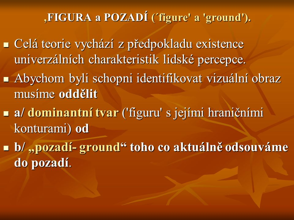 'FIGURA a POZADÍ (´figure a ground ).