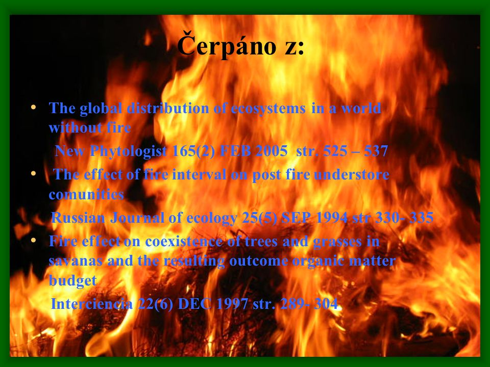 Čerpáno z: The global distribution of ecosystems in a world without fire. New Phytologist 165(2) FEB 2005 str. 525 – 537.