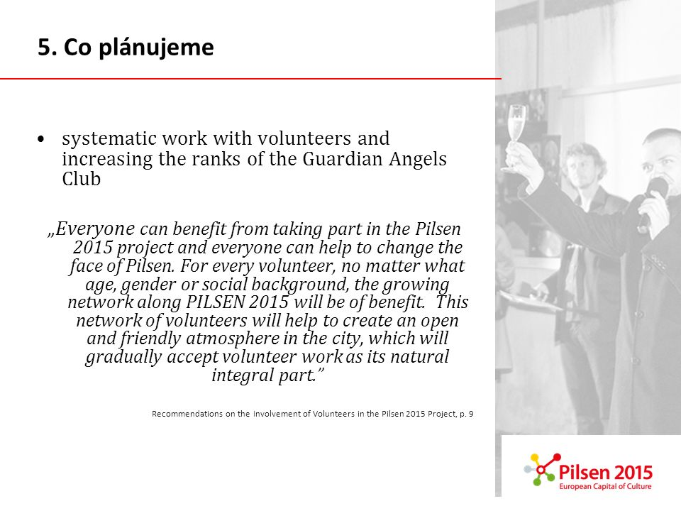 5. Co plánujeme systematic work with volunteers and increasing the ranks of the Guardian Angels Club.