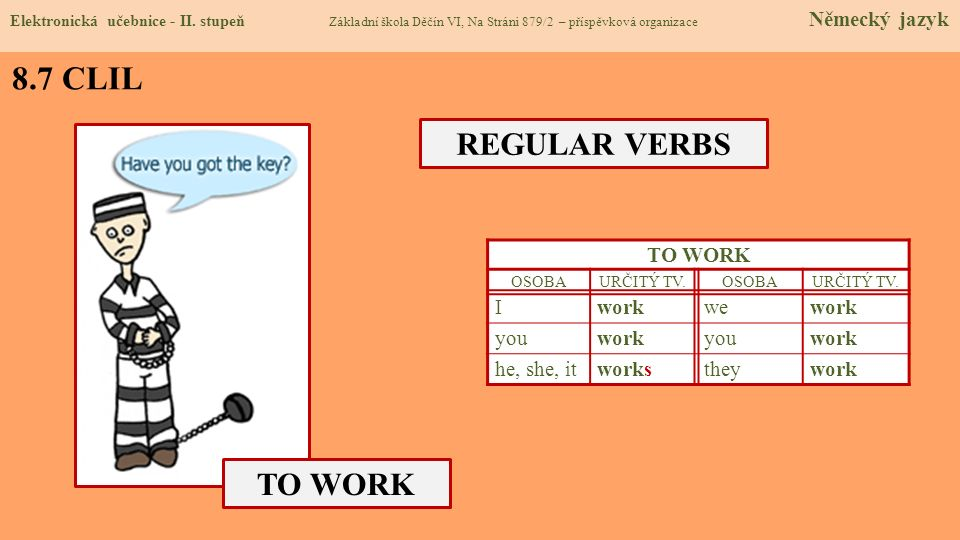 8.7 CLIL REGULAR VERBS TO WORK TO WORK I work we you he, she, it works