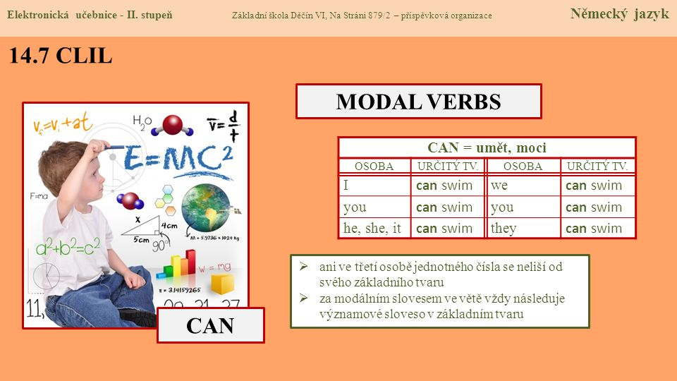 14.7 CLIL MODAL VERBS CAN CAN = umět, moci I can swim we you